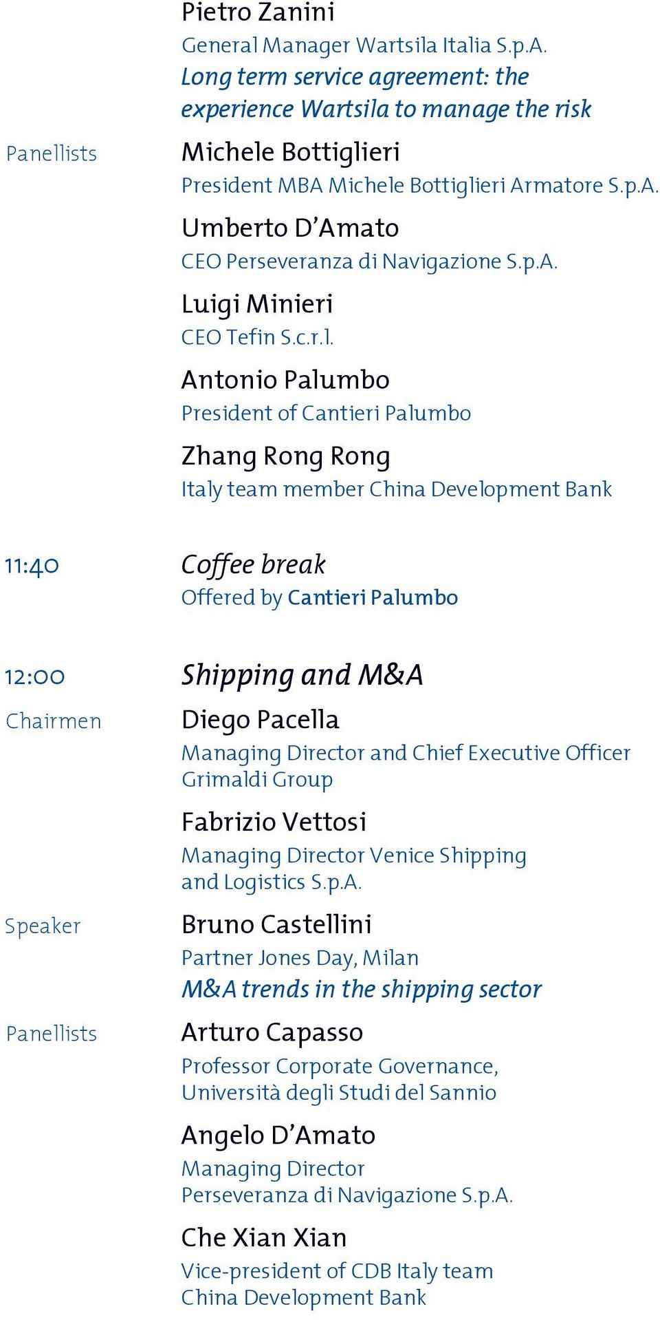 Antonio Palumbo President of Cantieri Palumbo Zhang Rong Rong Italy team member China Development Bank 11:40 Coffee break Offered by Cantieri Palumbo 12:00 Shipping and M&A Speaker Diego Pacella