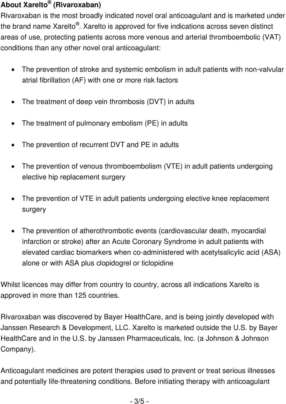 anticoagulant: The prevention of stroke and systemic embolism in adult patients with non-valvular atrial fibrillation (AF) with one or more risk factors The treatment of deep vein thrombosis (DVT) in
