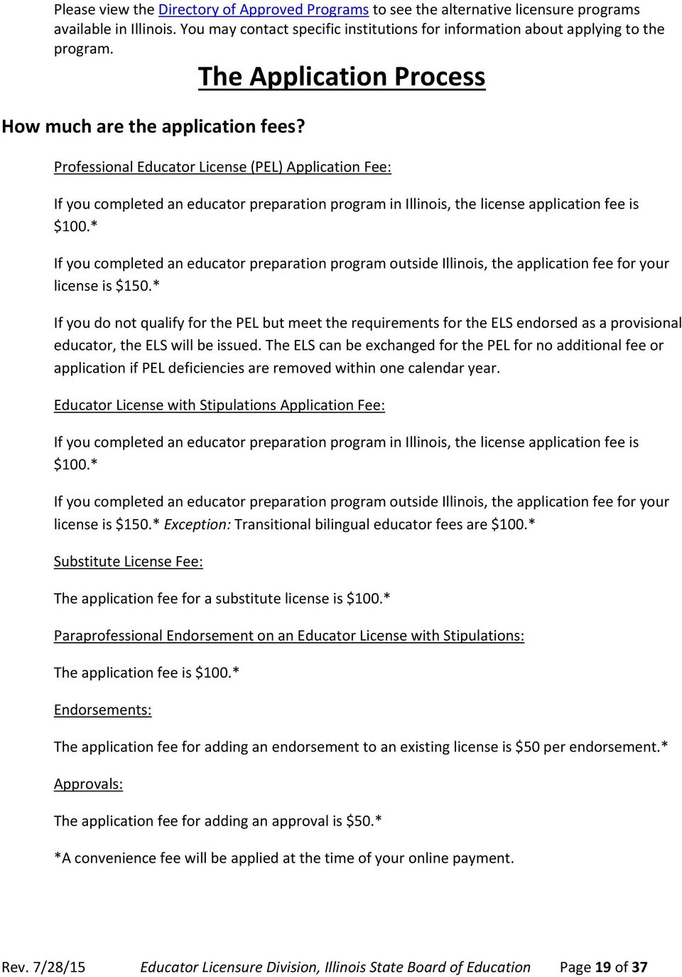 Professional Educator License (PEL) Application Fee: If you completed an educator preparation program in Illinois, the license application fee is $100.