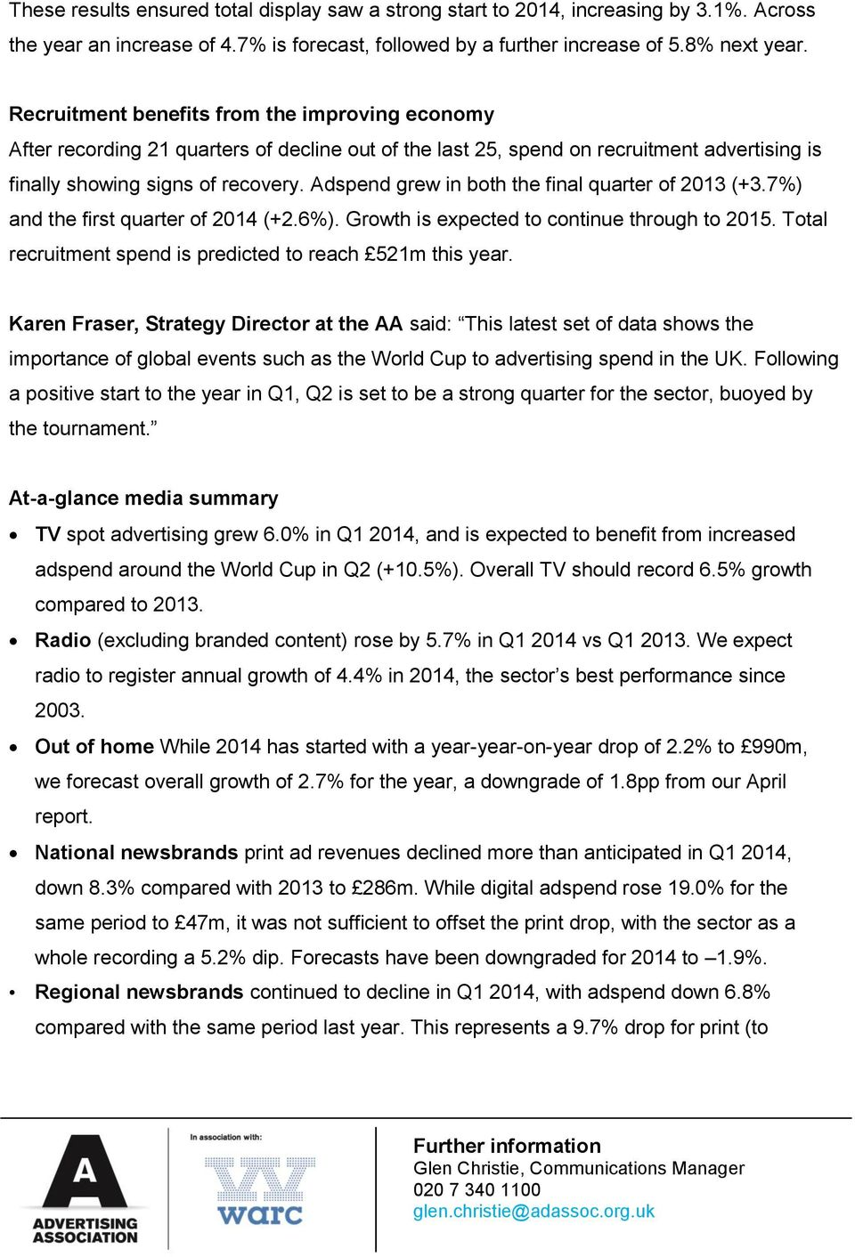 Adspend grew in both the final quarter of 2013 (+3.7%) and the first quarter of 2014 (+2.6%). Growth is expected to continue through to 2015.