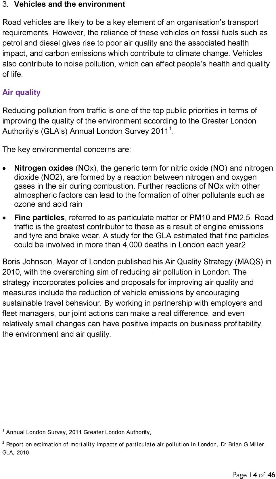 change. Vehicles also contribute to noise pollution, which can affect people s health and quality of life.