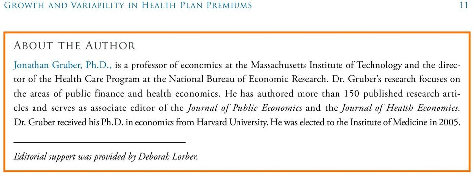 Gruber s research focuses on the areas of public finance and health economics.