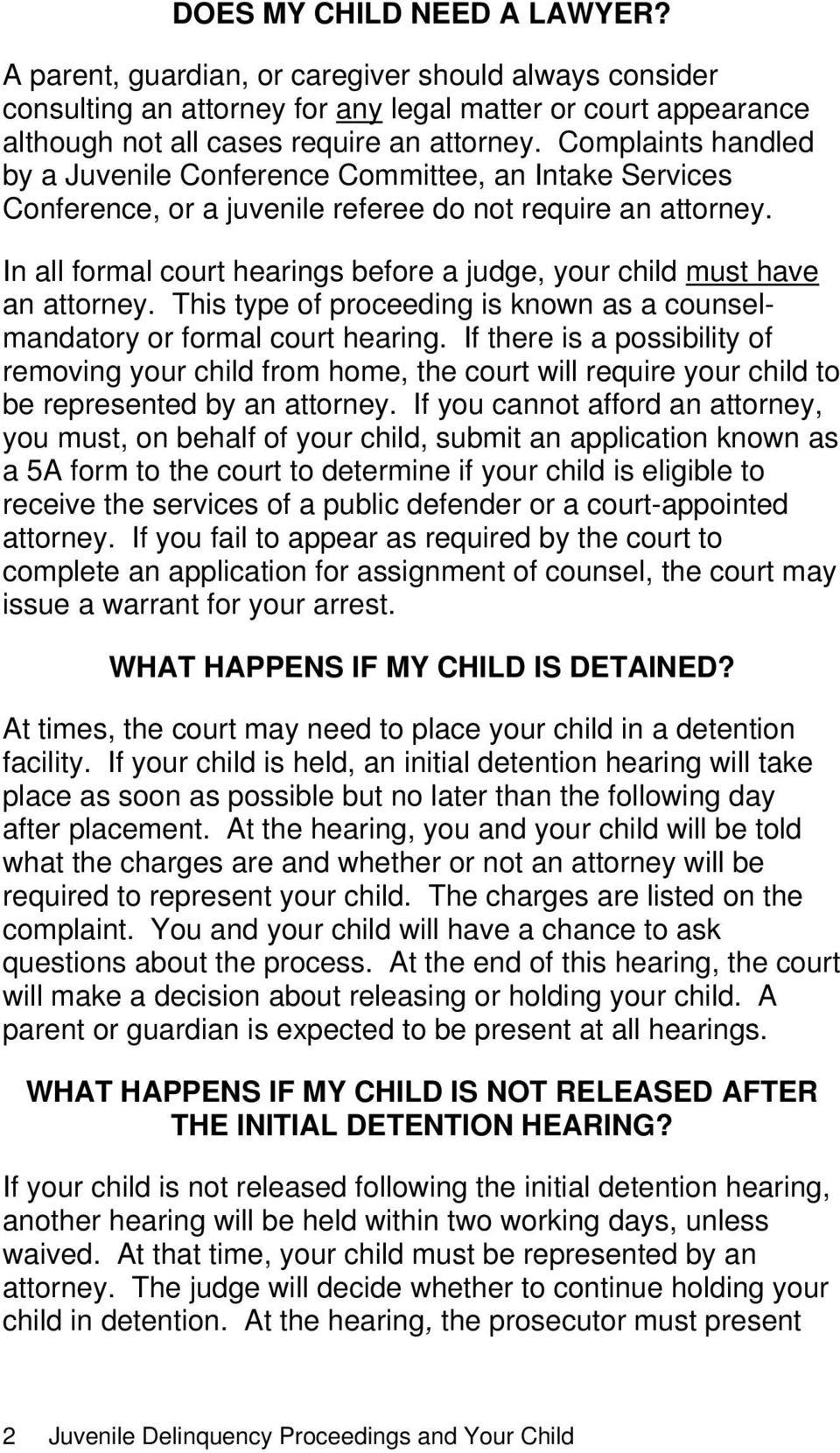 In all formal court hearings before a judge, your child must have an attorney. This type of proceeding is known as a counselmandatory or formal court hearing.