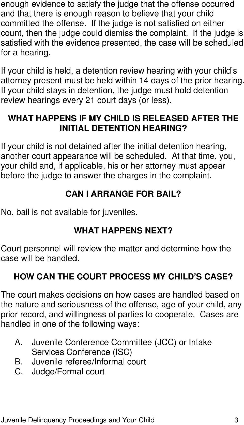 If your child is held, a detention review hearing with your child s attorney present must be held within 14 days of the prior hearing.