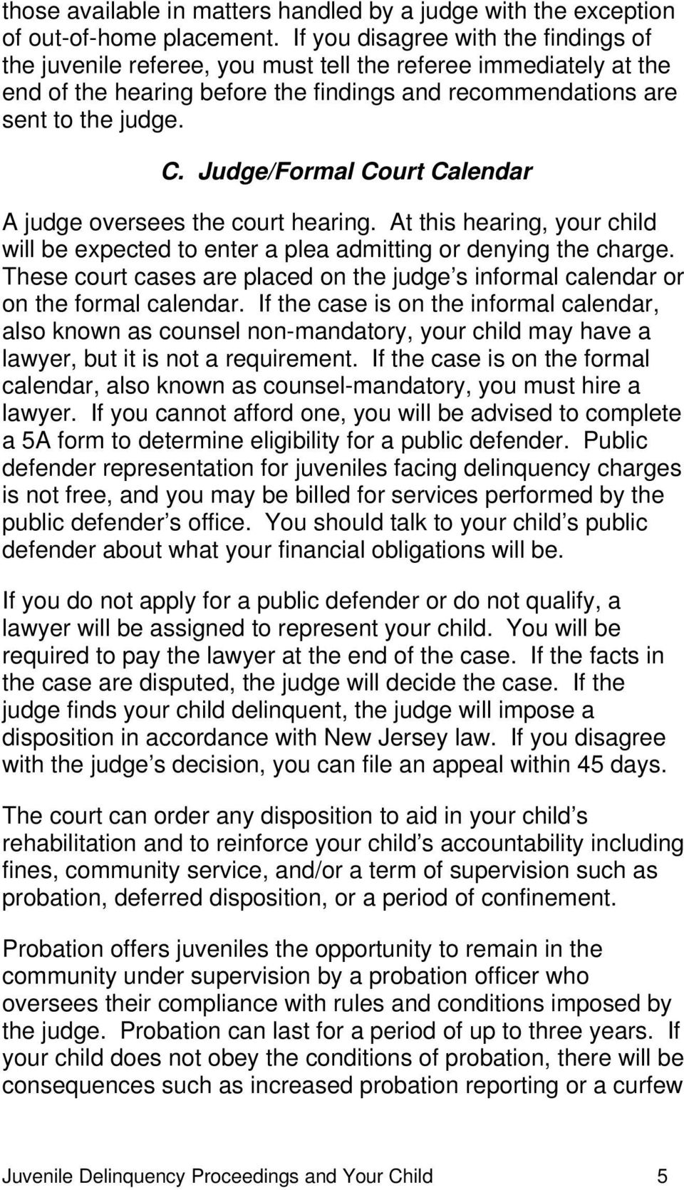 Judge/Formal Court Calendar A judge oversees the court hearing. At this hearing, your child will be expected to enter a plea admitting or denying the charge.