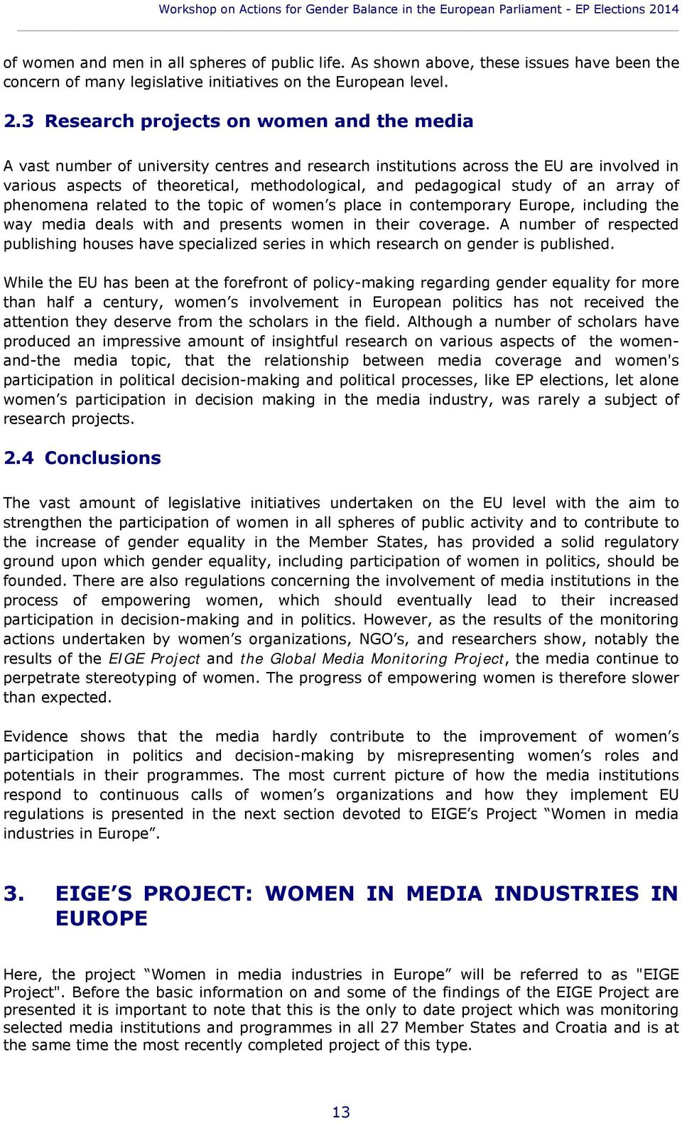3 Research projects on women and the media A vast number of university centres and research institutions across the EU are involved in various aspects of theoretical, methodological, and pedagogical