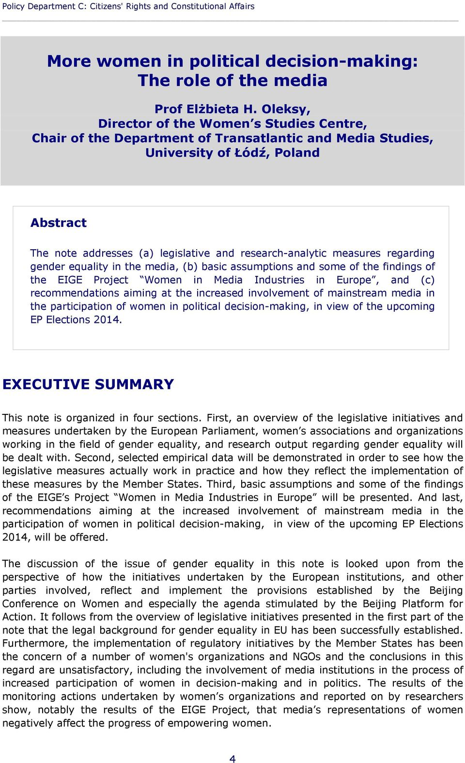 research-analytic measures regarding gender equality in the media, (b) basic assumptions and some of the findings of the EIGE Project Women in Media Industries in Europe, and (c) recommendations