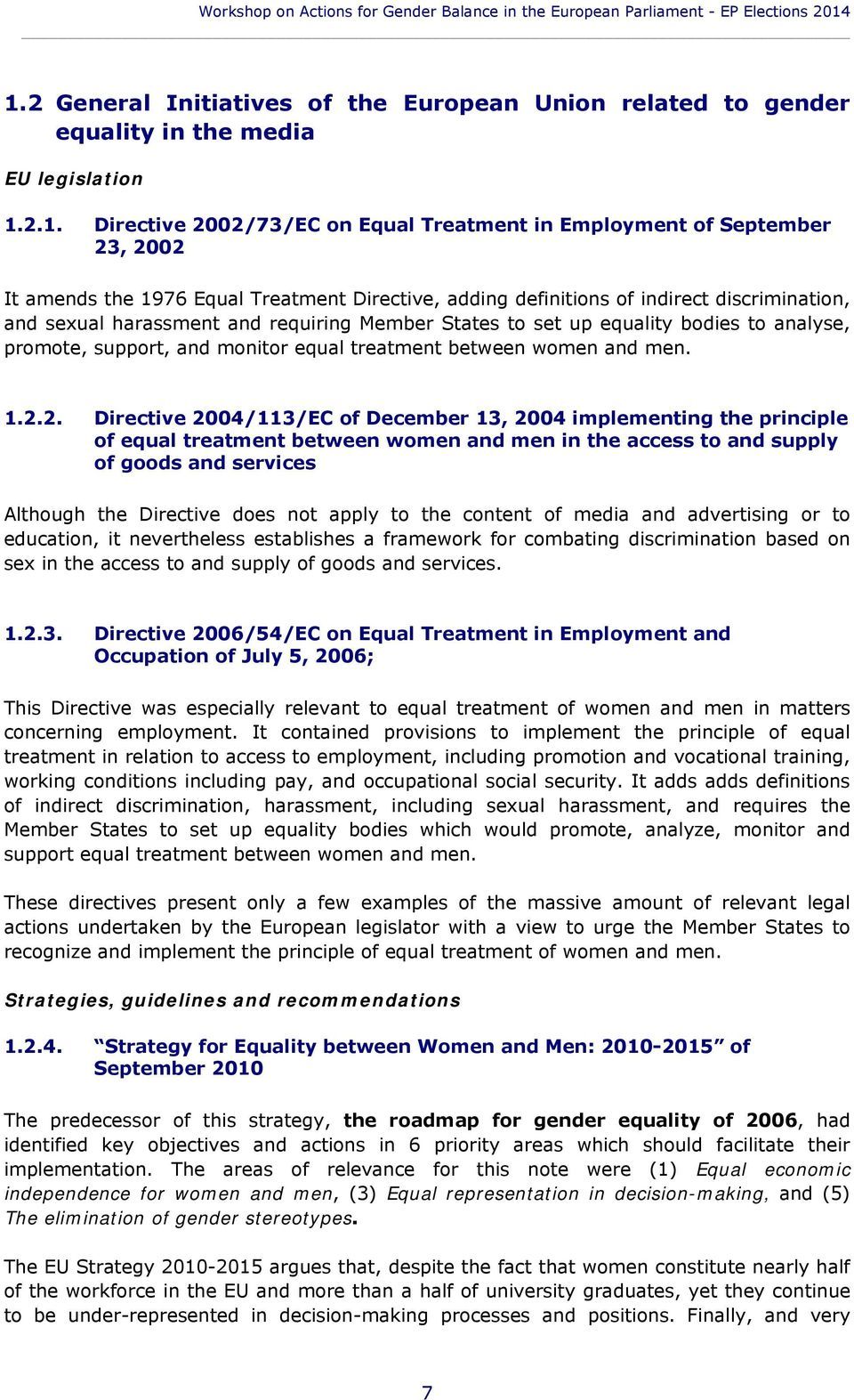 1976 Equal Treatment Directive, adding definitions of indirect discrimination, and sexual harassment and requiring Member States to set up equality bodies to analyse, promote, support, and monitor