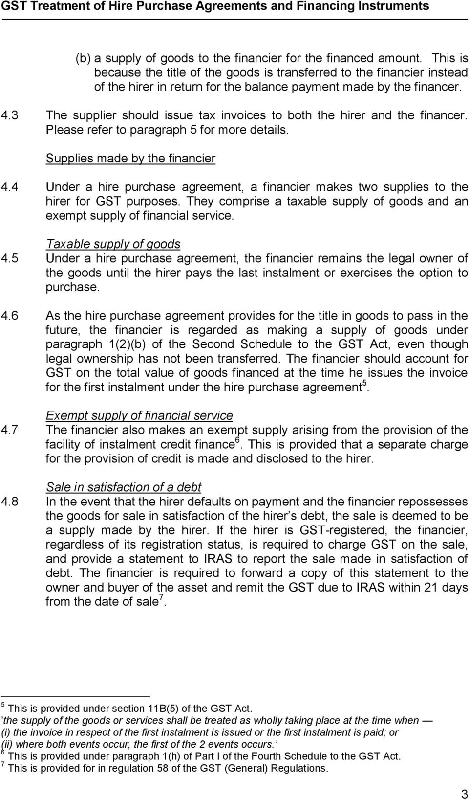 3 The supplier should issue tax invoices to both the hirer and the financer. Please refer to paragraph 5 for more details. Supplies made by the financier 4.