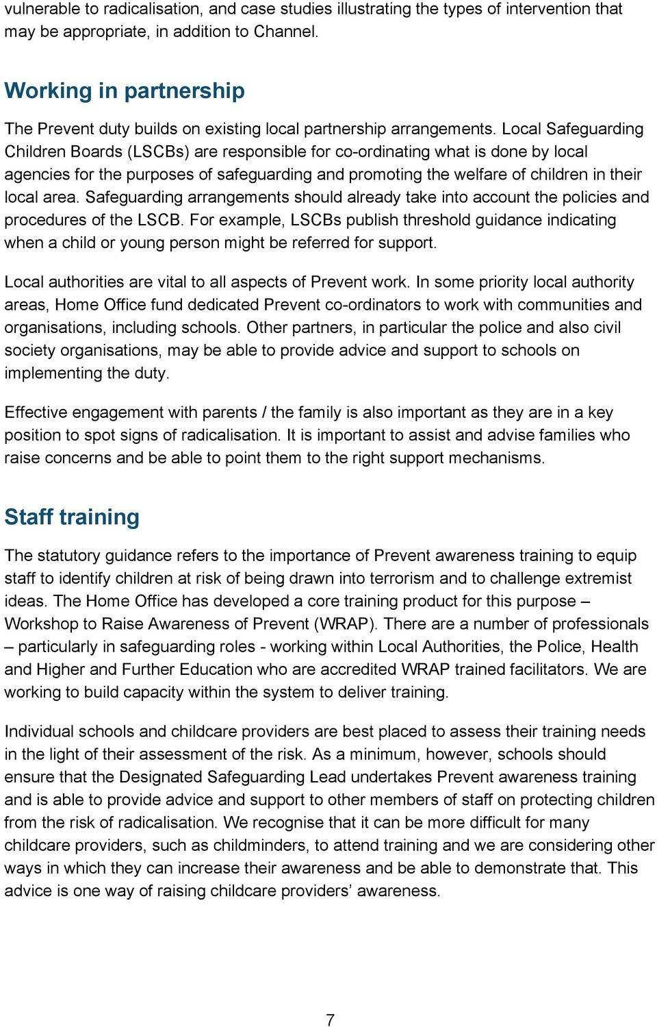 Local Safeguarding Children Boards (LSCBs) are responsible for co-ordinating what is done by local agencies for the purposes of safeguarding and promoting the welfare of children in their local area.