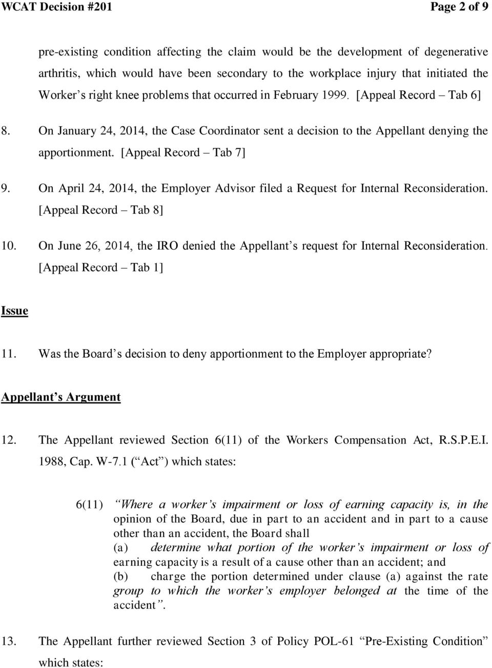 [Appeal Record Tab 7] 9. On April 24, 2014, the Employer Advisor filed a Request for Internal Reconsideration. [Appeal Record Tab 8] 10.