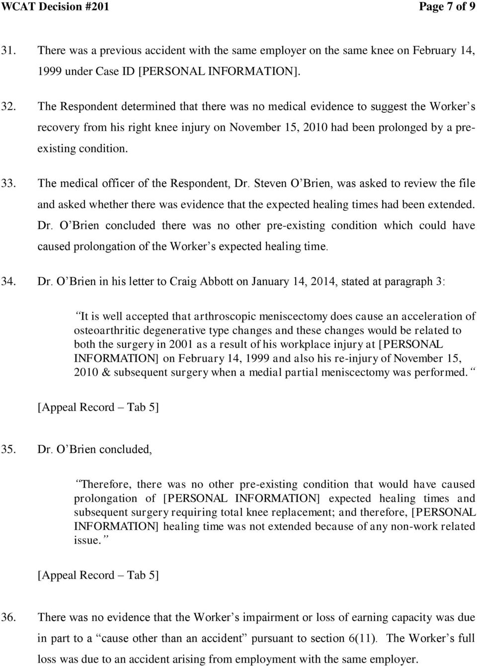 The medical officer of the Respondent, Dr. Steven O Brien, was asked to review the file and asked whether there was evidence that the expected healing times had been extended. Dr. O Brien concluded there was no other pre-existing condition which could have caused prolongation of the Worker s expected healing time.
