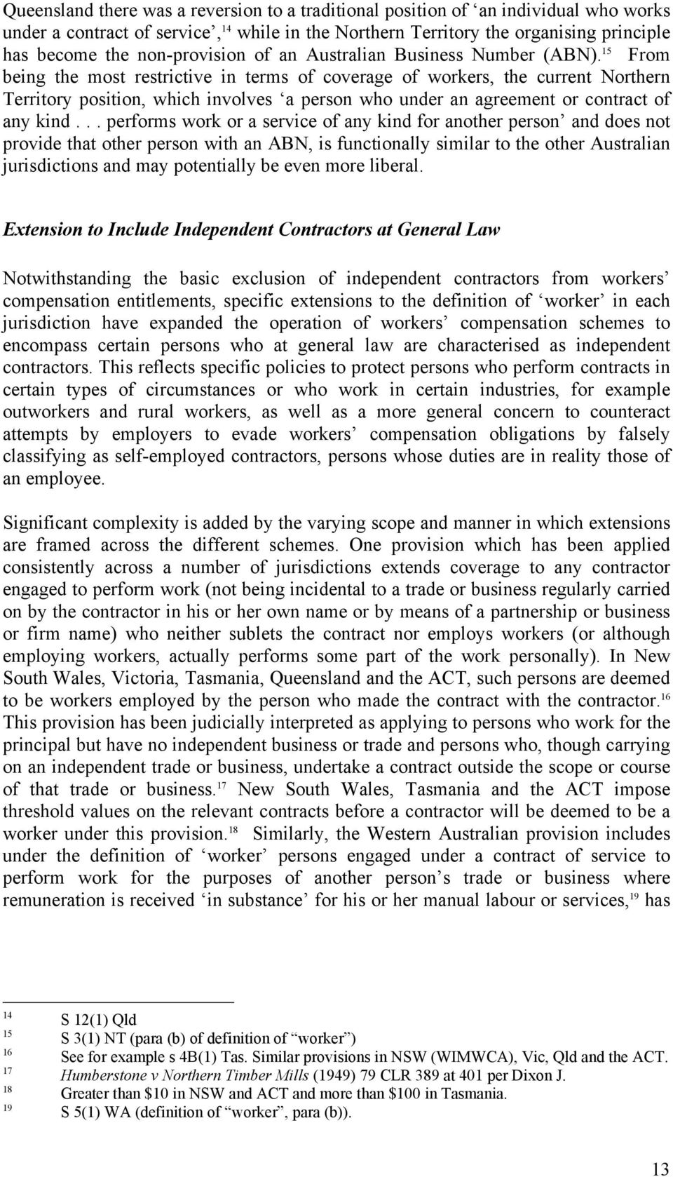 15 From being the most restrictive in terms of coverage of workers, the current Northern Territory position, which involves a person who under an agreement or contract of any kind.