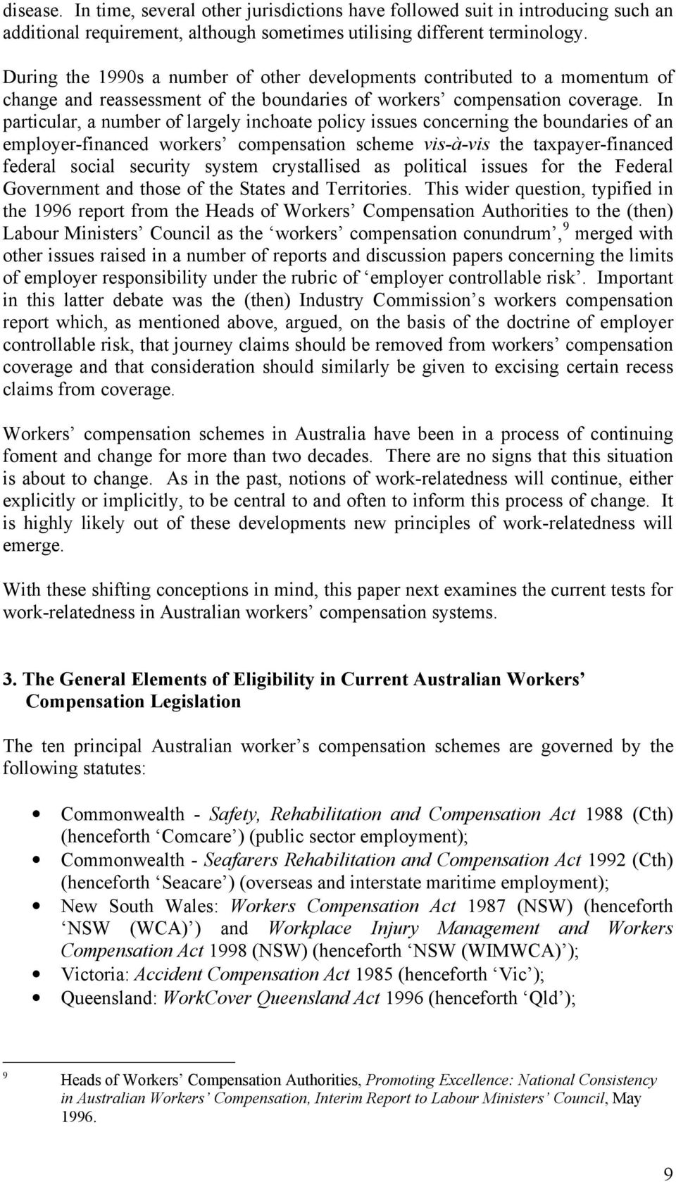 In particular, a number of largely inchoate policy issues concerning the boundaries of an employer-financed workers compensation scheme vis-à-vis the taxpayer-financed federal social security system