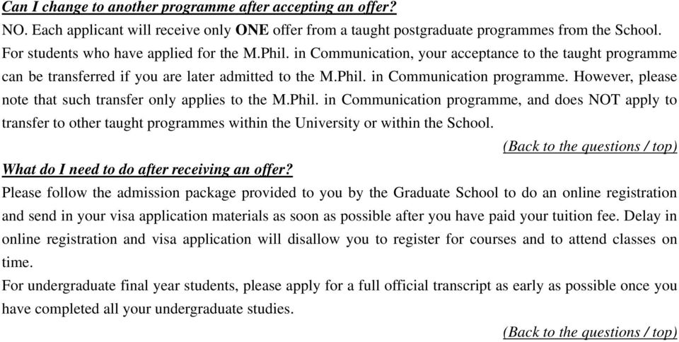 However, please note that such transfer only applies to the M.Phil. in Communication programme, and does NOT apply to transfer to other taught programmes within the University or within the School.