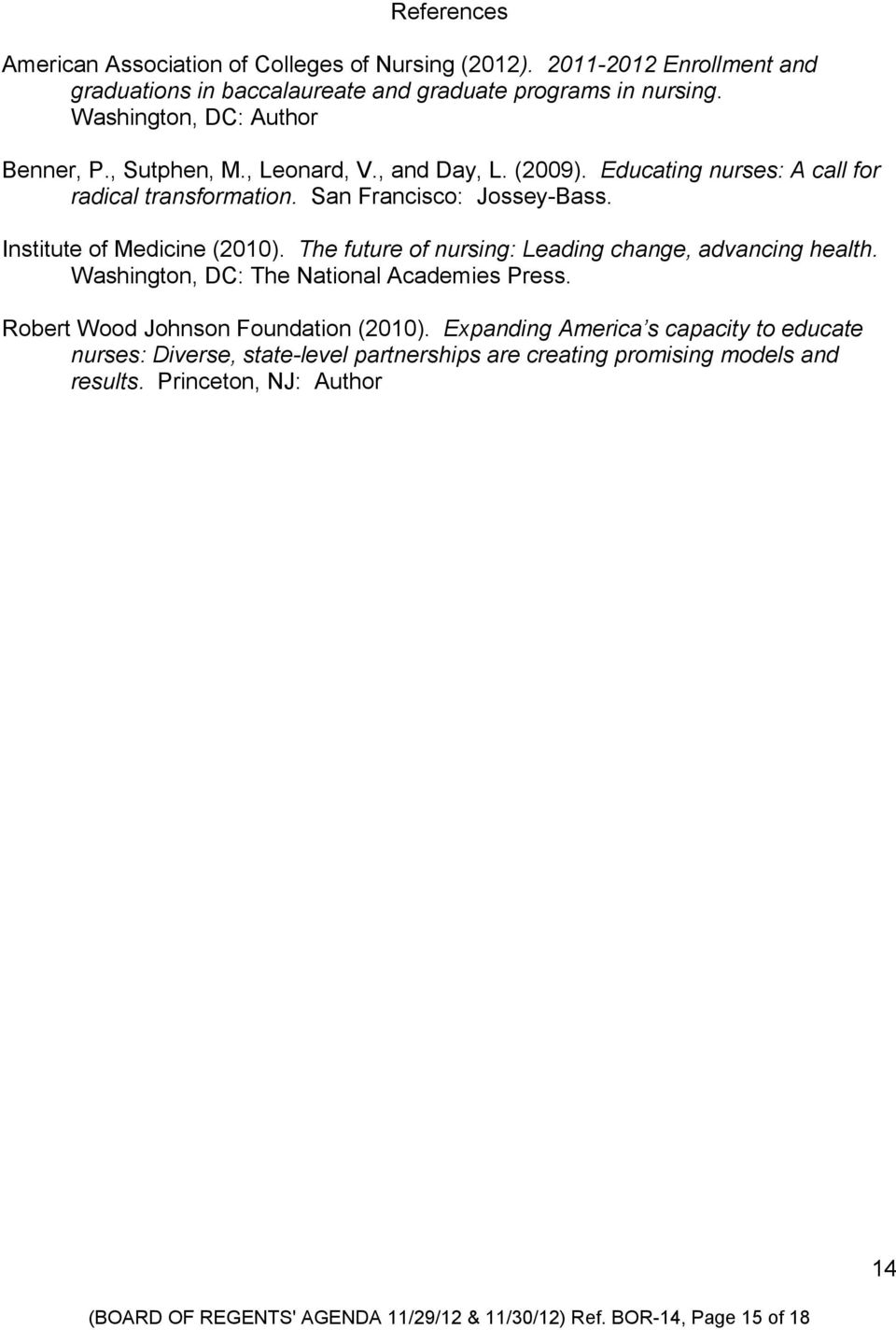 Institute of Medicine (2010). The future of nursing: Leading change, advancing health. Washington, DC: The National Academies Press. Robert Wood Johnson Foundation (2010).