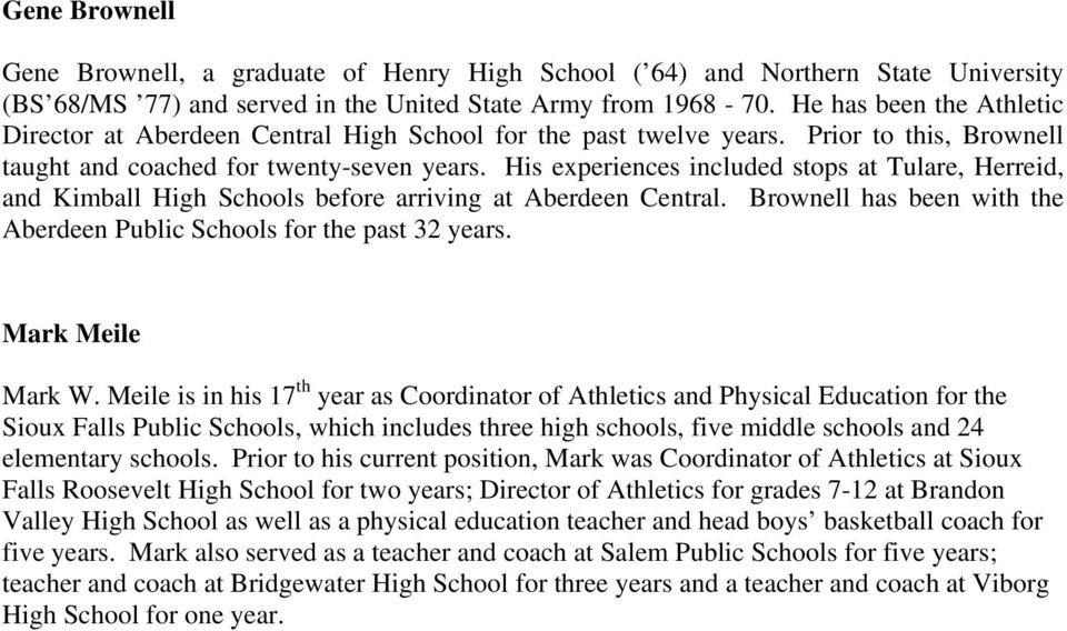 His experiences included stops at Tulare, Herreid, and Kimball High Schools before arriving at Aberdeen Central. Brownell has been with the Aberdeen Public Schools for the past 32 years.