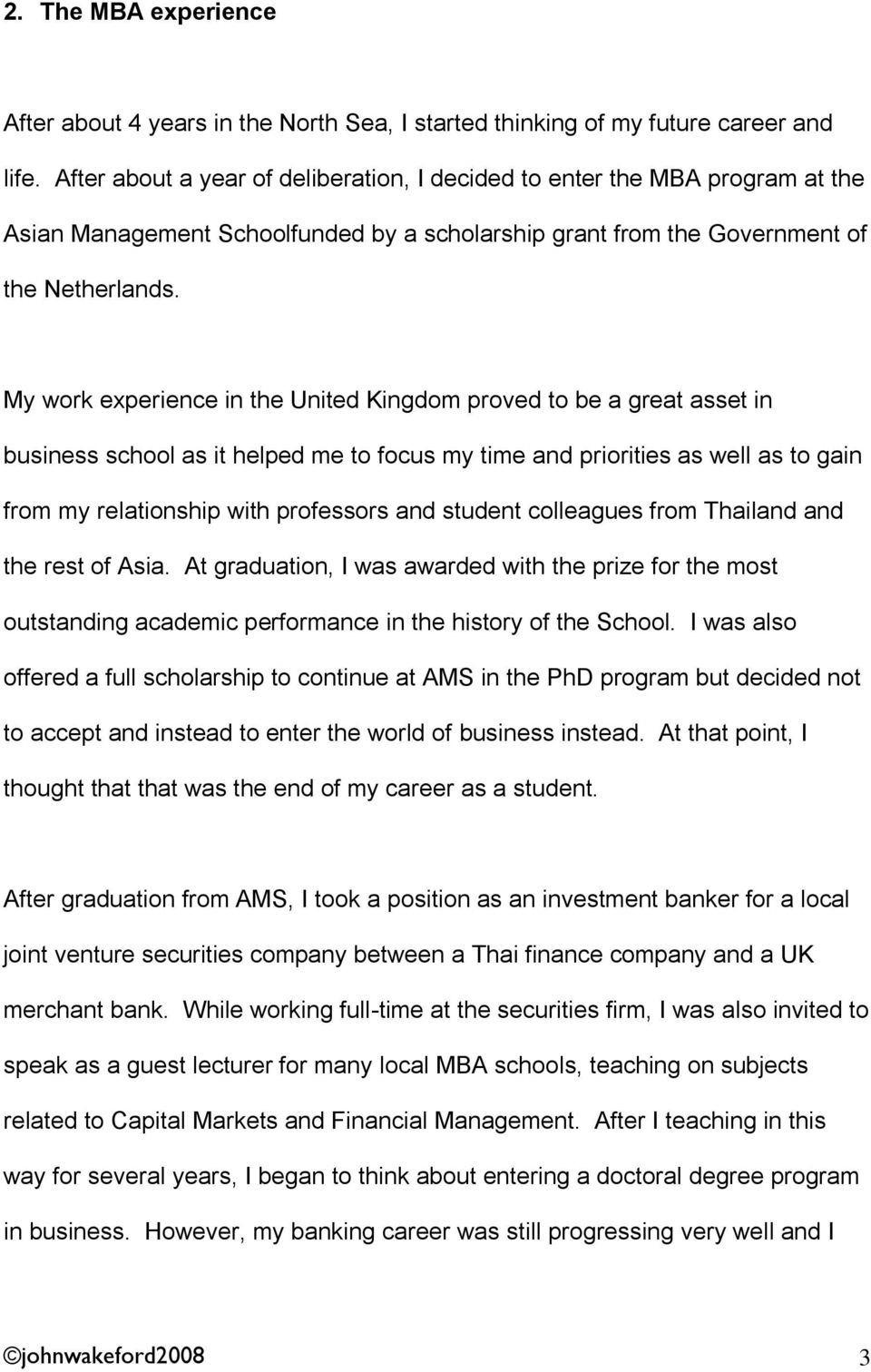 My work experience in the United Kingdom proved to be a great asset in business school as it helped me to focus my time and priorities as well as to gain from my relationship with professors and