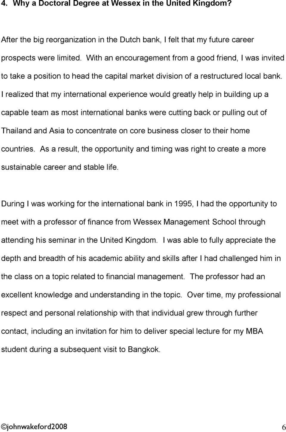 I realized that my international experience would greatly help in building up a capable team as most international banks were cutting back or pulling out of Thailand and Asia to concentrate on core