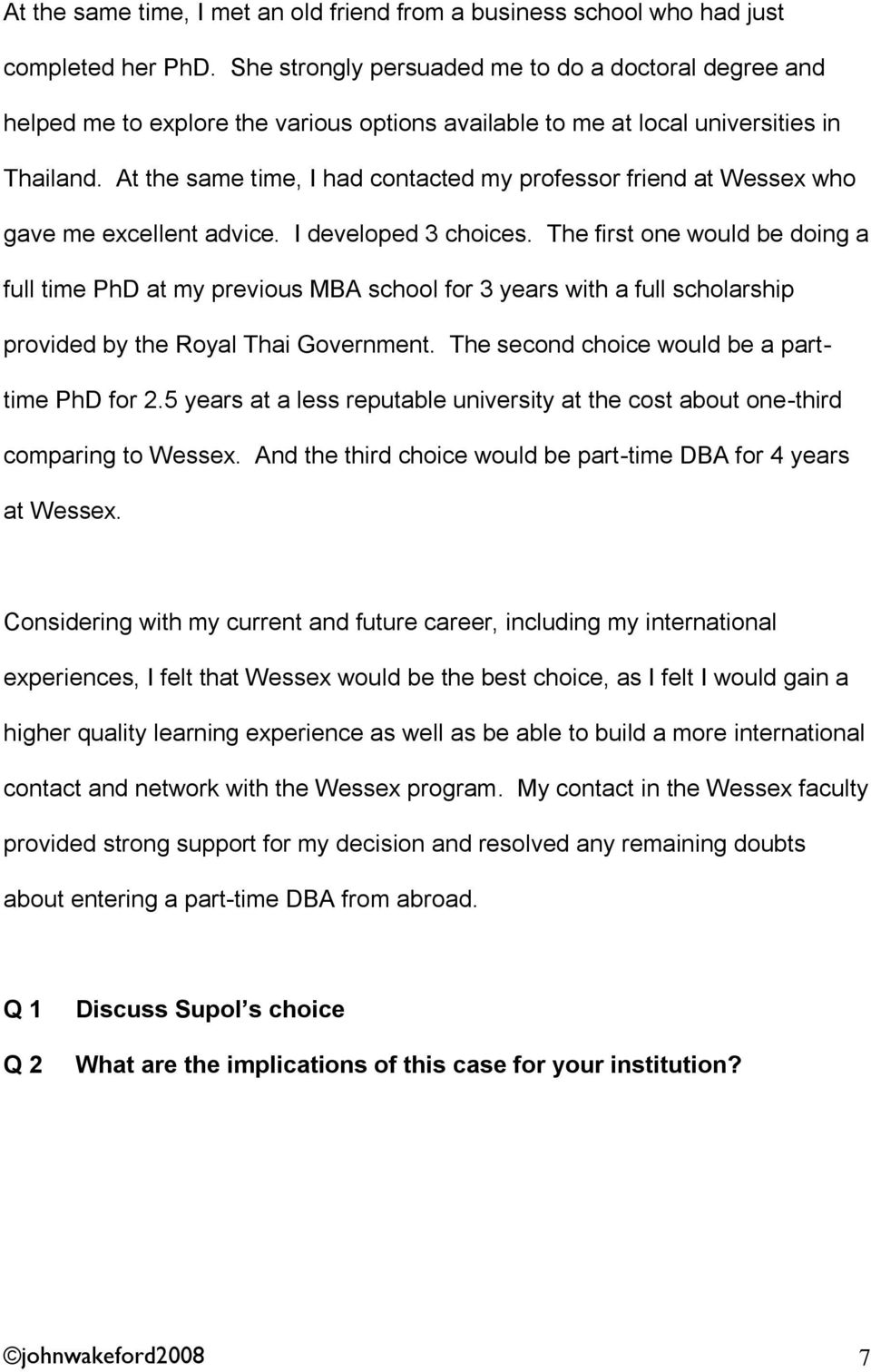 At the same time, I had contacted my professor friend at Wessex who gave me excellent advice. I developed 3 choices.