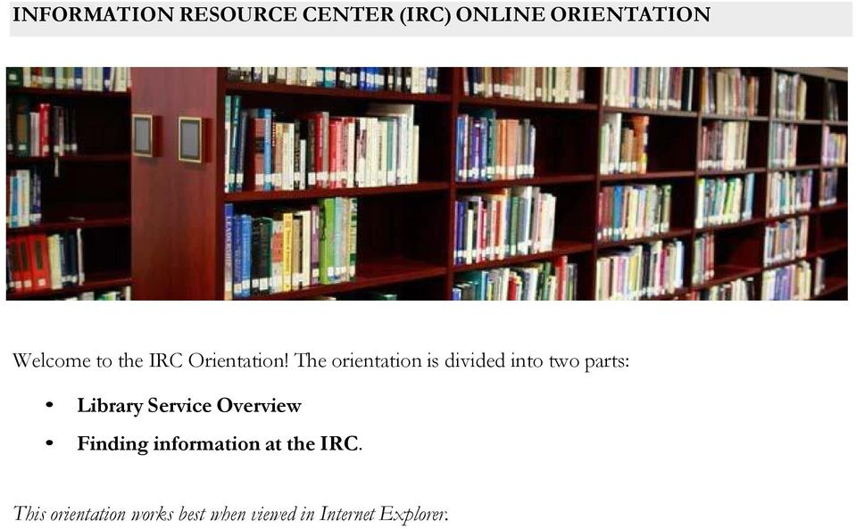 The orientation is divided into two parts: Library Service
