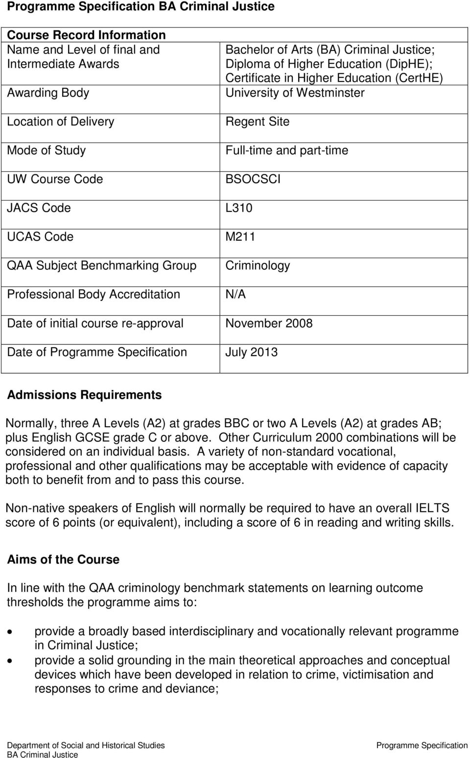 and part-time BSOCSCI L310 M211 Criminology N/A Date of initial course re-approval November 2008 Date of July 2013 Admissions Requirements Normally, three A Levels (A2) at grades BBC or two A Levels