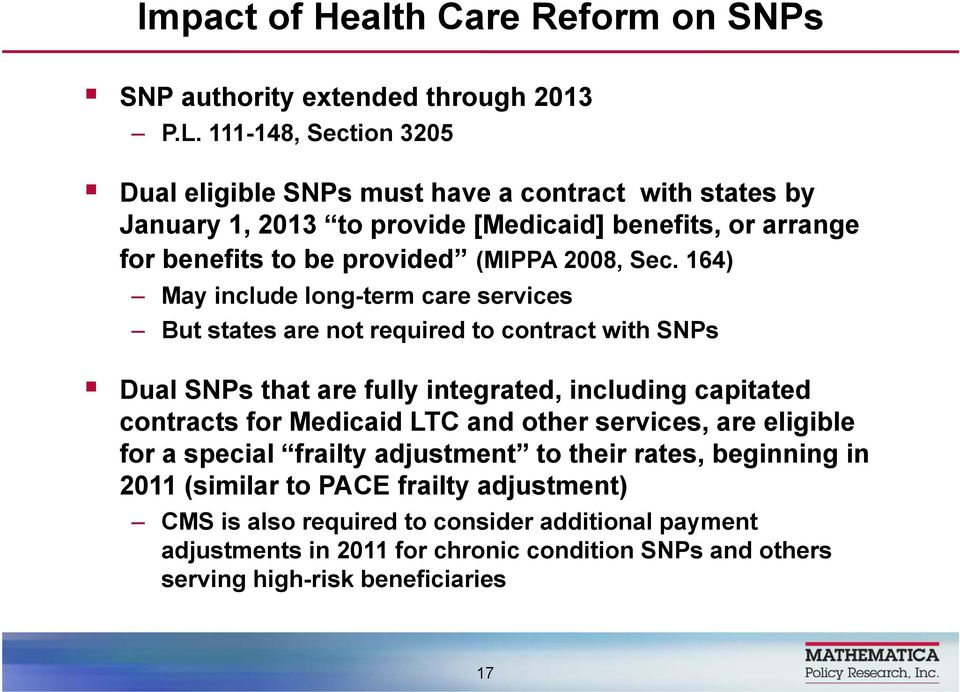Sec. 164) May include long-term care services But states are not required to contract with SNPs Dual SNPs that are fully integrated, including capitated contracts for Medicaid