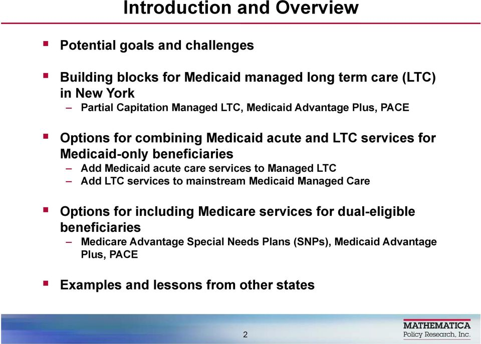 Add Medicaid acute care services to Managed LTC Add LTC services to mainstream Medicaid Managed Care Options for including Medicare services