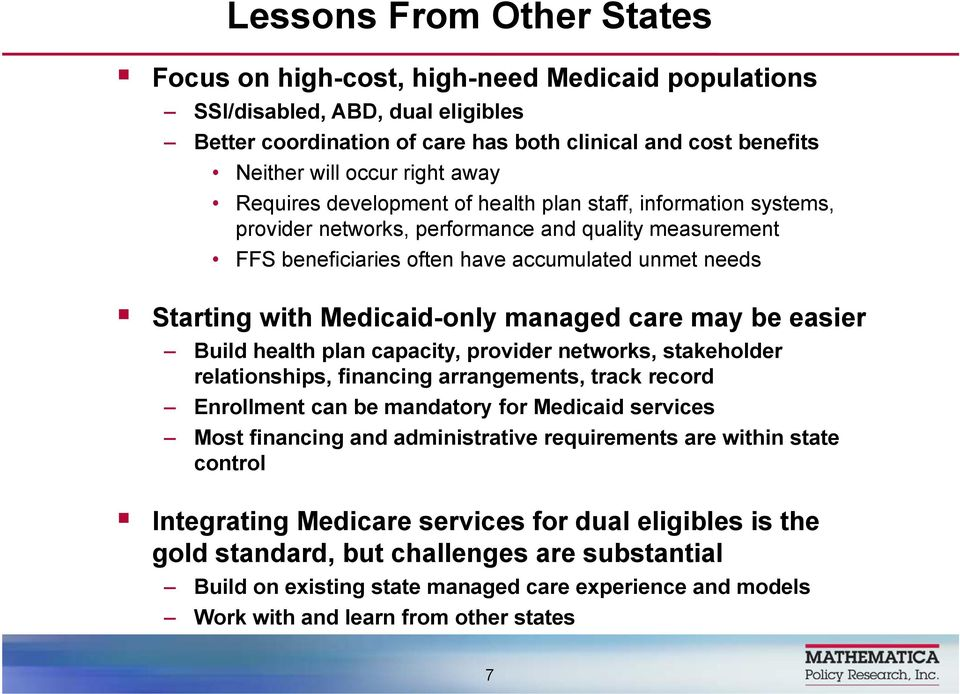Medicaid-only managed care may be easier Build health plan capacity, provider networks, stakeholder relationships, financing arrangements, track record Enrollment can be mandatory for Medicaid