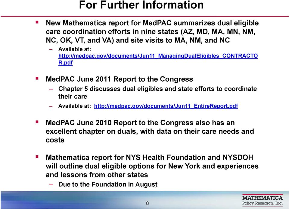 pdf MedPAC June 2011 Report to the Congress Chapter 5 discusses dual eligibles and state efforts to coordinate their care Available at: http://medpac.gov/documents/jun11_entirereport.