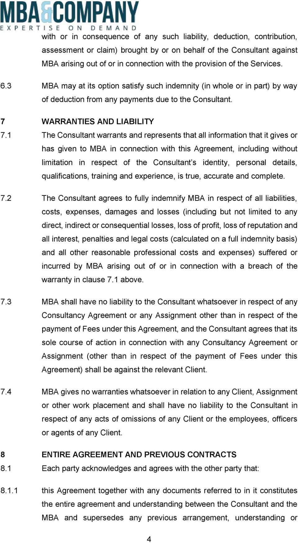 1 The Consultant warrants and represents that all information that it gives or has given to MBA in connection with this Agreement, including without limitation in respect of the Consultant s