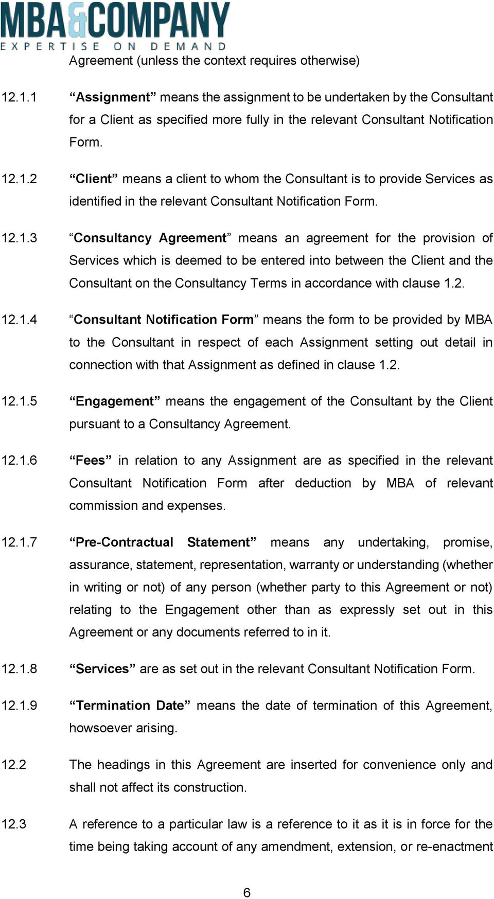 12.1.3 Consultancy Agreement means an agreement for the provision of Services which is deemed to be entered into between the Client and the Consultant on the Consultancy Terms in accordance with