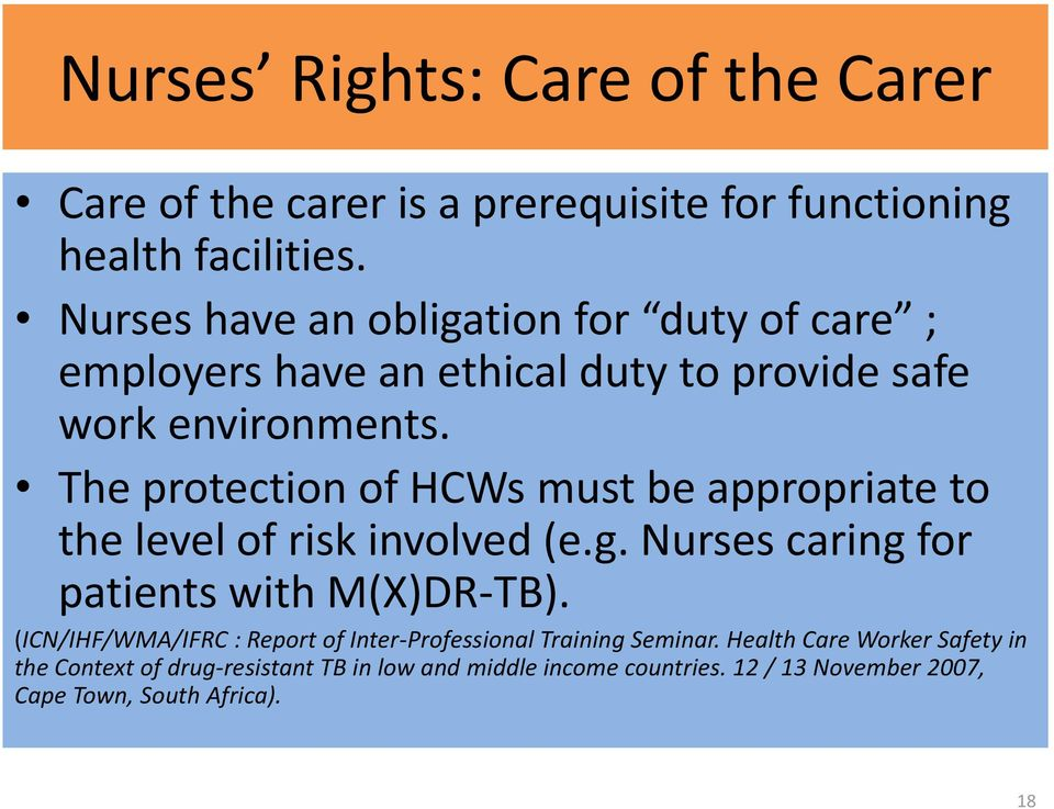 The protection of HCWs must be appropriate to the level of risk involved (e.g. Nurses caring for patients with M(X)DR-TB).