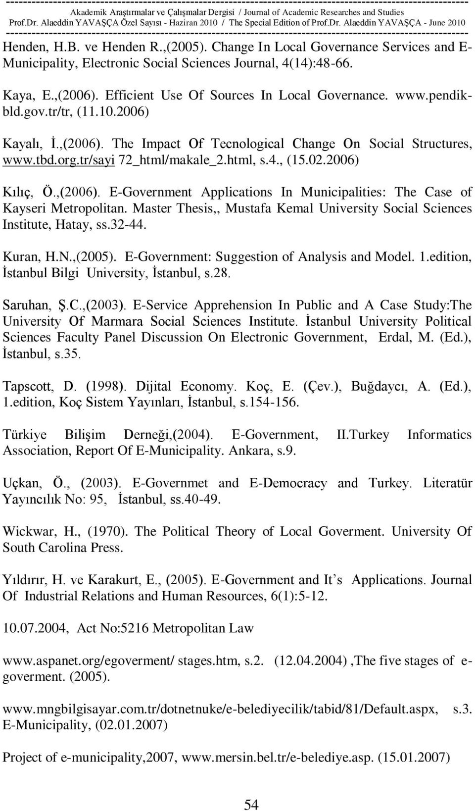 html, s.4., (15.02.2006) Kılıç, Ö.,(2006). E-Government Applications In Municipalities: The Case of Kayseri Metropolitan. Master Thesis,, Mustafa Kemal University Social Sciences Institute, Hatay, ss.
