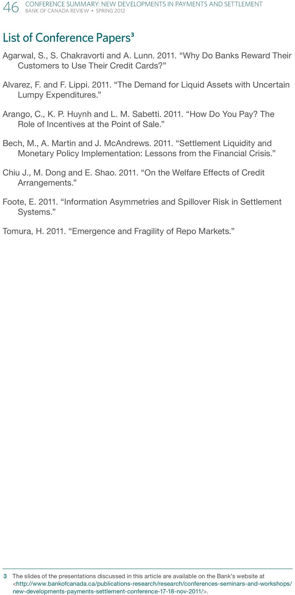 Chiu J., M. Dong and E. Shao. 2011. On the Welfare Effects of Credit Arrangements. Foote, E. 2011. Information Asymmetries and Spillover Risk in Settlement Systems. Tomura, H. 2011. Emergence and Fragility of Repo Markets.