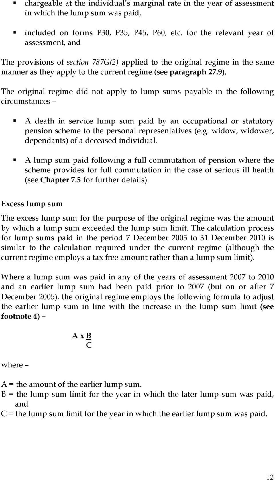 The original regime did not apply to lump sums payable in the following circumstances A death in service lump sum paid by an occupational or statutory pension scheme to the personal representatives
