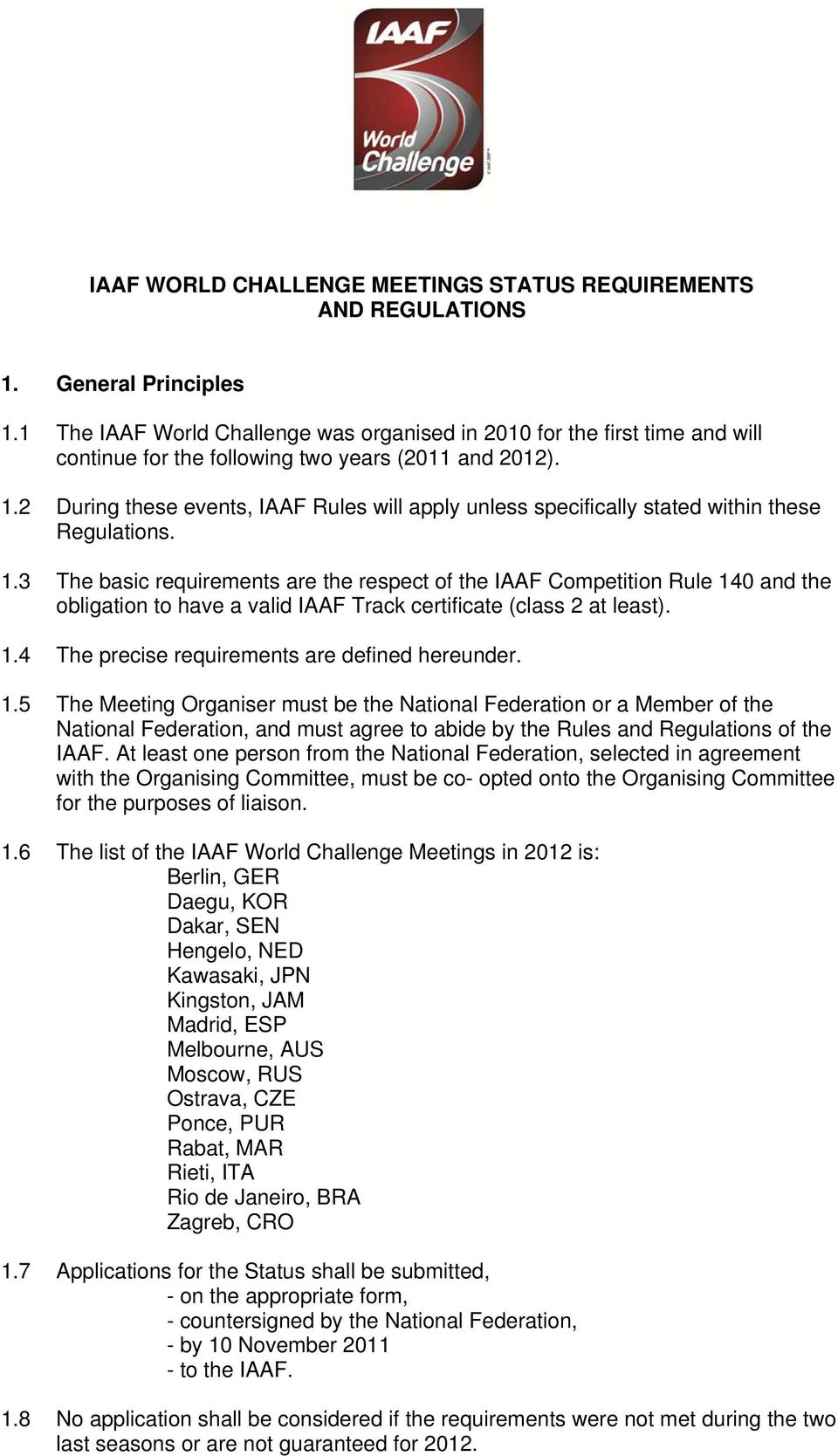 2 During these events, IAAF Rules will apply unless specifically stated within these Regulations. 1.
