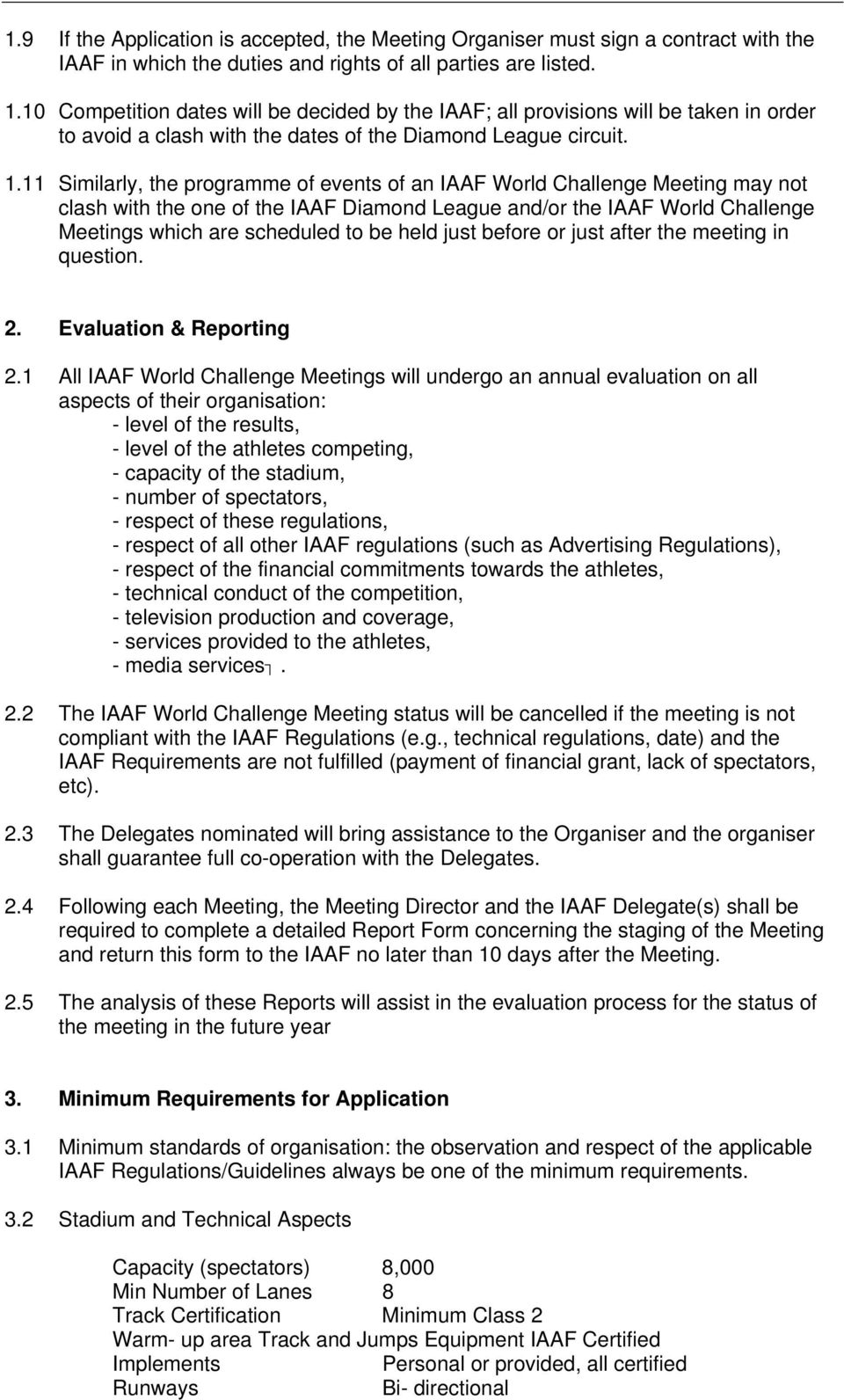 11 Similarly, the programme of events of an IAAF World Challenge Meeting may not clash with the one of the IAAF Diamond League and/or the IAAF World Challenge Meetings which are scheduled to be held