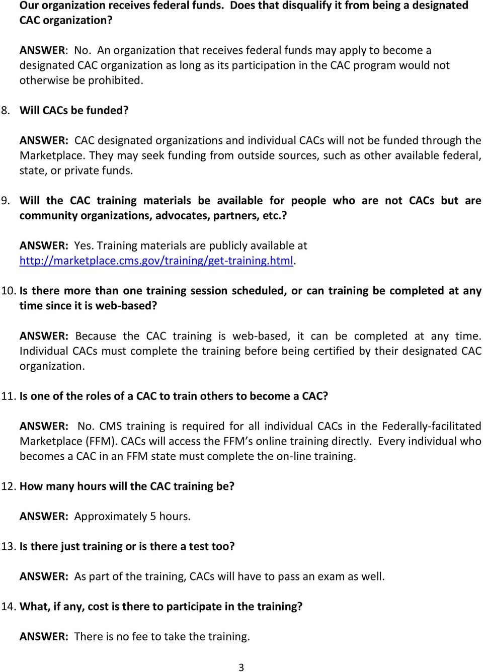 ANSWER: CAC designated organizations and individual CACs will not be funded through the Marketplace.