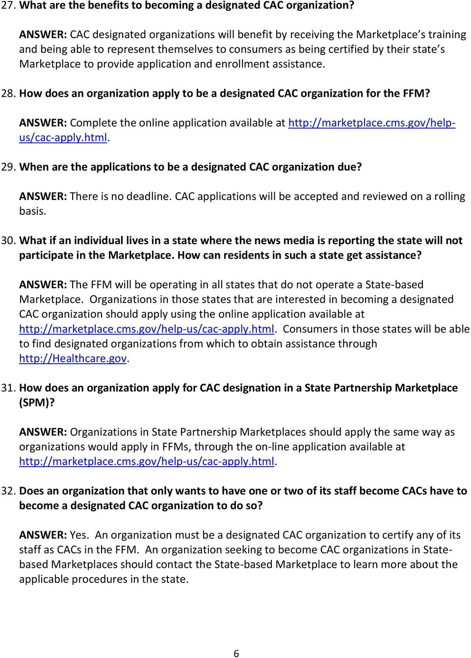 provide application and enrollment assistance. 28. How does an organization apply to be a designated CAC organization for the FFM?