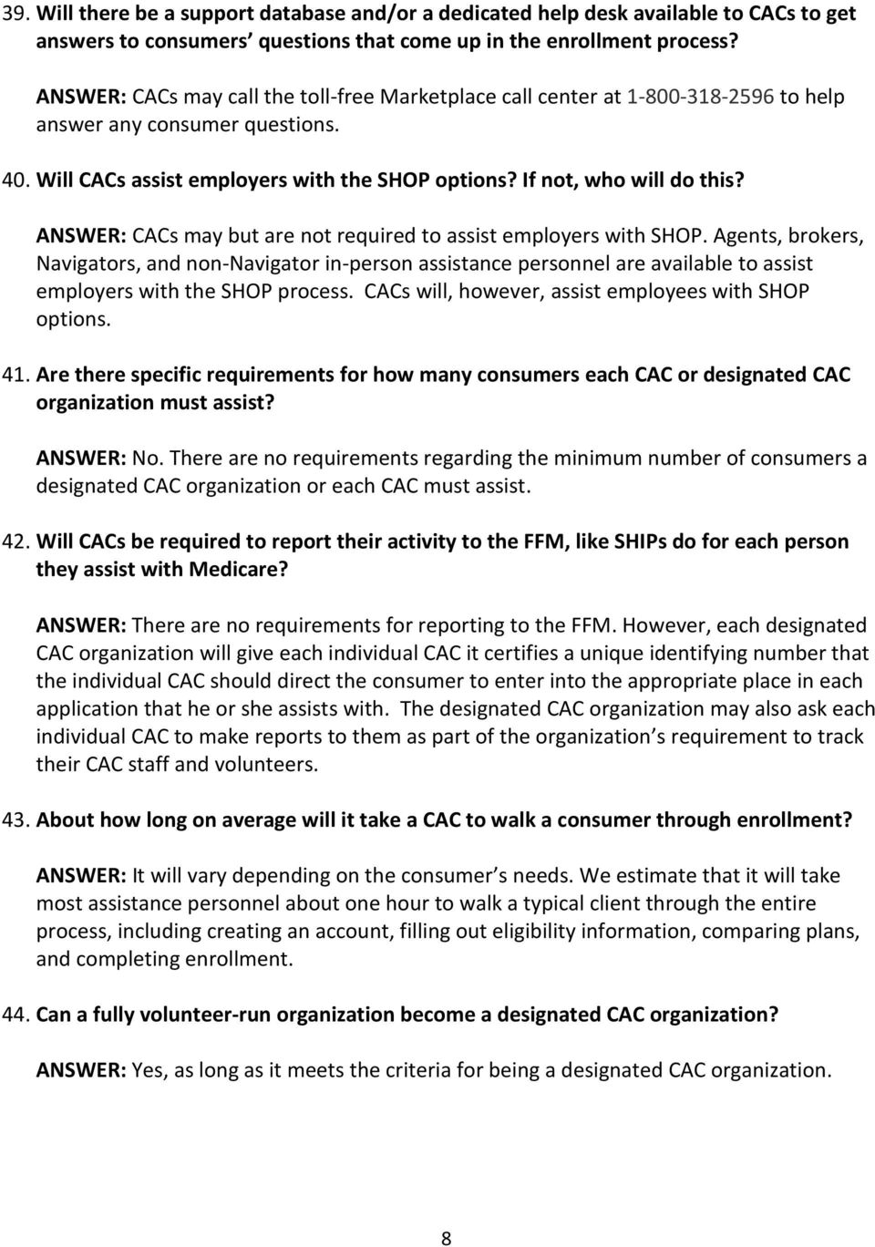 ANSWER: CACs may but are not required to assist employers with SHOP.