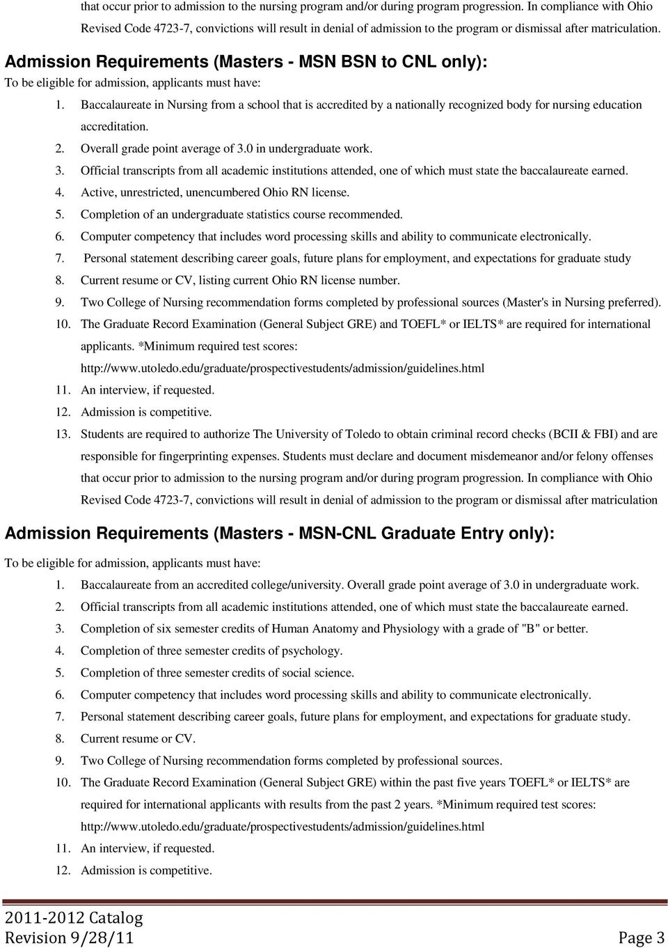Admission Requirements (Masters - MSN BSN to CNL only): To be eligible for admission, applicants must have: 1.