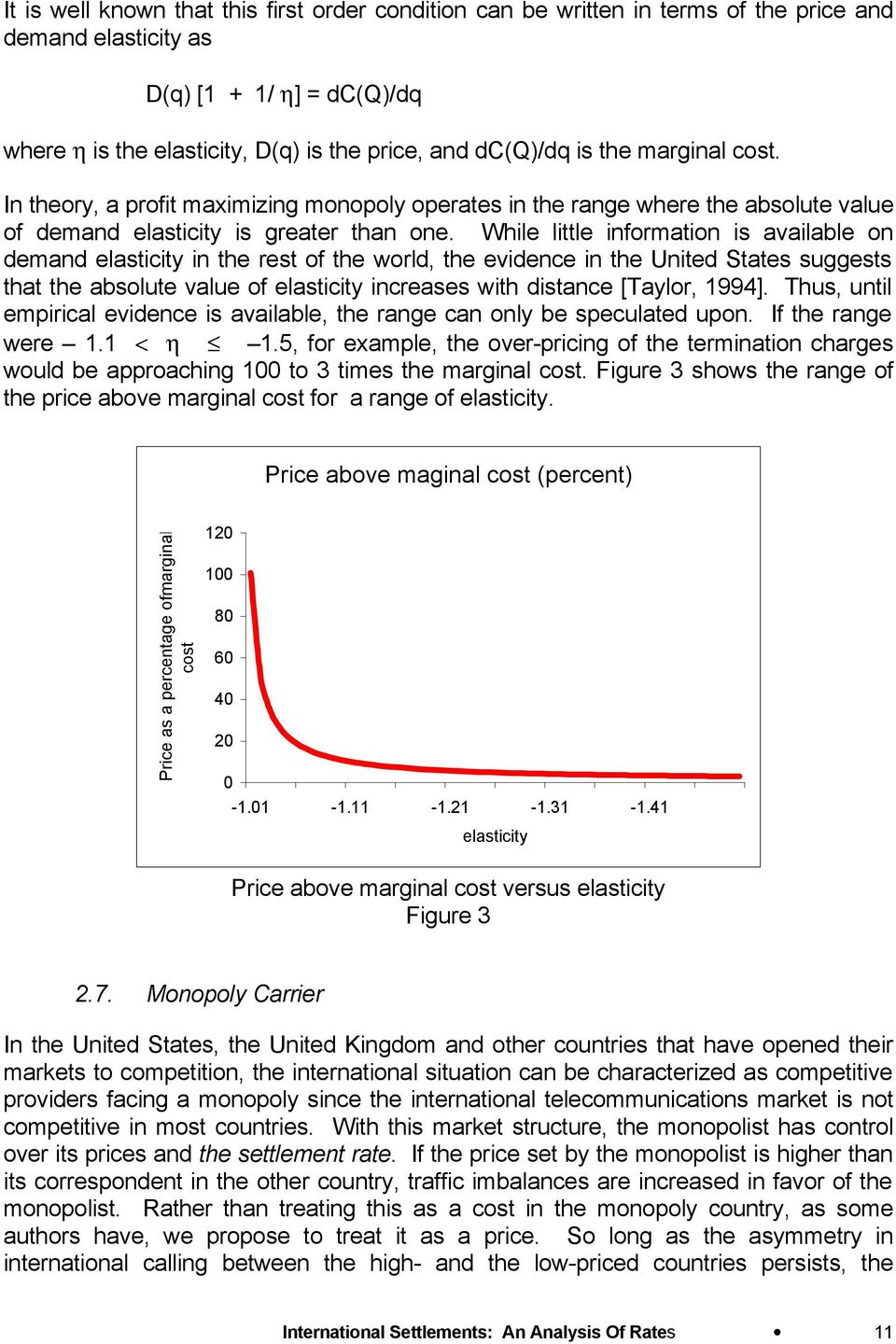 While little information is available on demand elasticity in the rest of the world, the evidence in the United States suggests that the absolute value of elasticity increases with distance [Taylor,