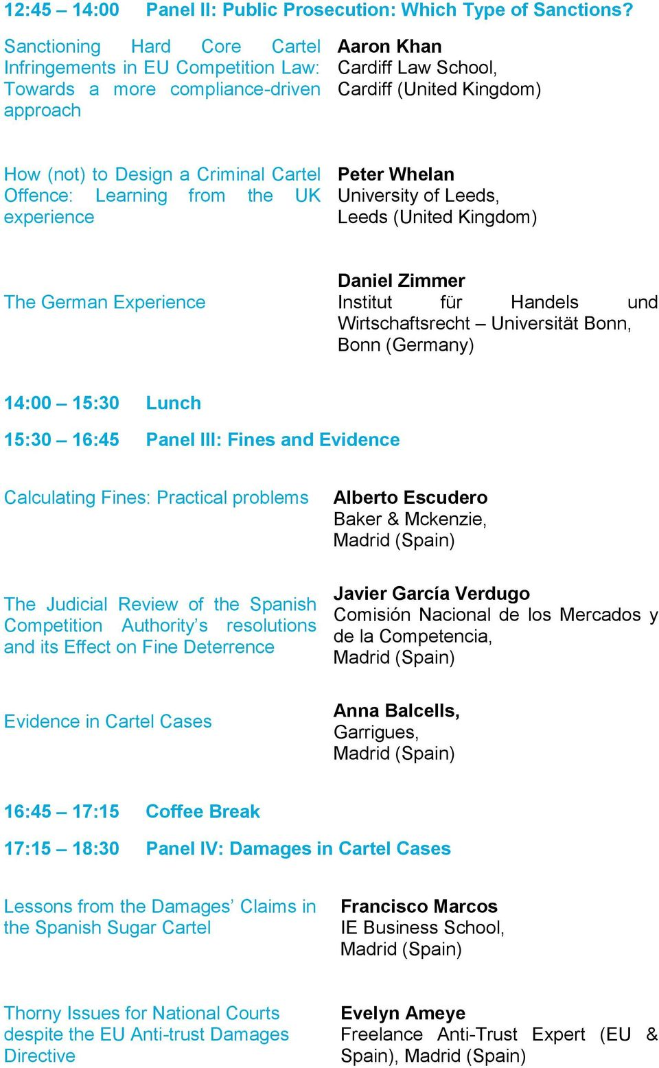 Cartel Offence: Learning from the UK experience Peter Whelan University of Leeds, Leeds (United Kingdom) The German Experience Daniel Zimmer Institut für Handels und Wirtschaftsrecht Universität