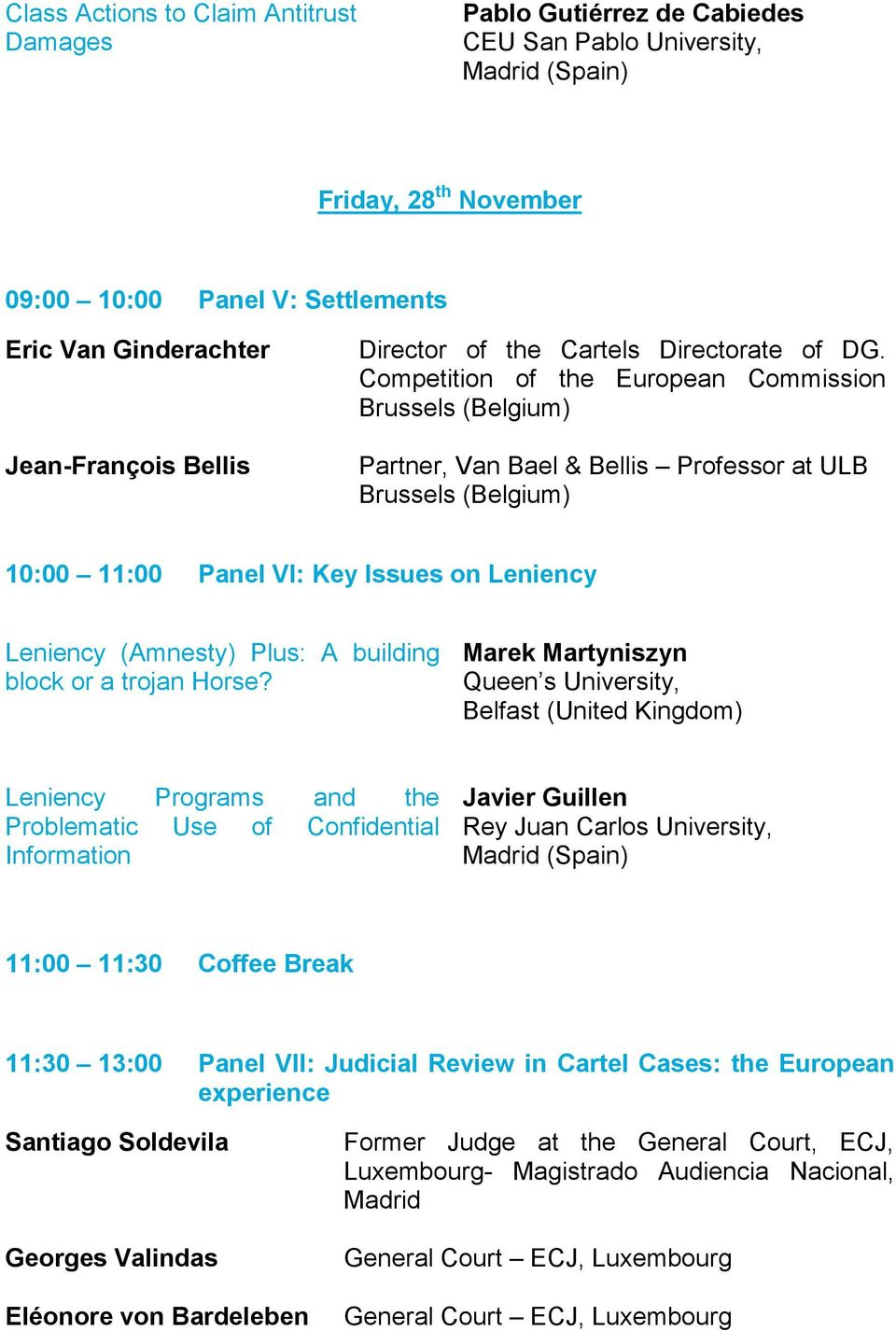 Competition of the European Commission Brussels (Belgium) Partner, Van Bael & Bellis Professor at ULB Brussels (Belgium) 10:00 11:00 Panel VI: Key Issues on Leniency Leniency (Amnesty) Plus: A
