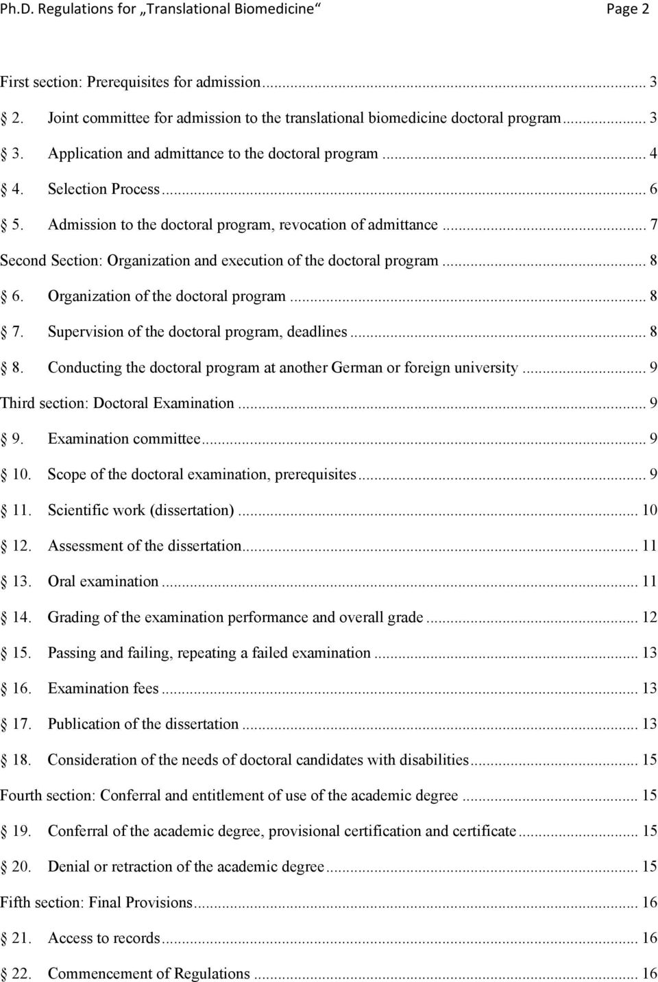 .. 7 Second Section: Organization and execution of the doctoral program... 8 6. Organization of the doctoral program... 8 7. Supervision of the doctoral program, deadlines... 8 8.