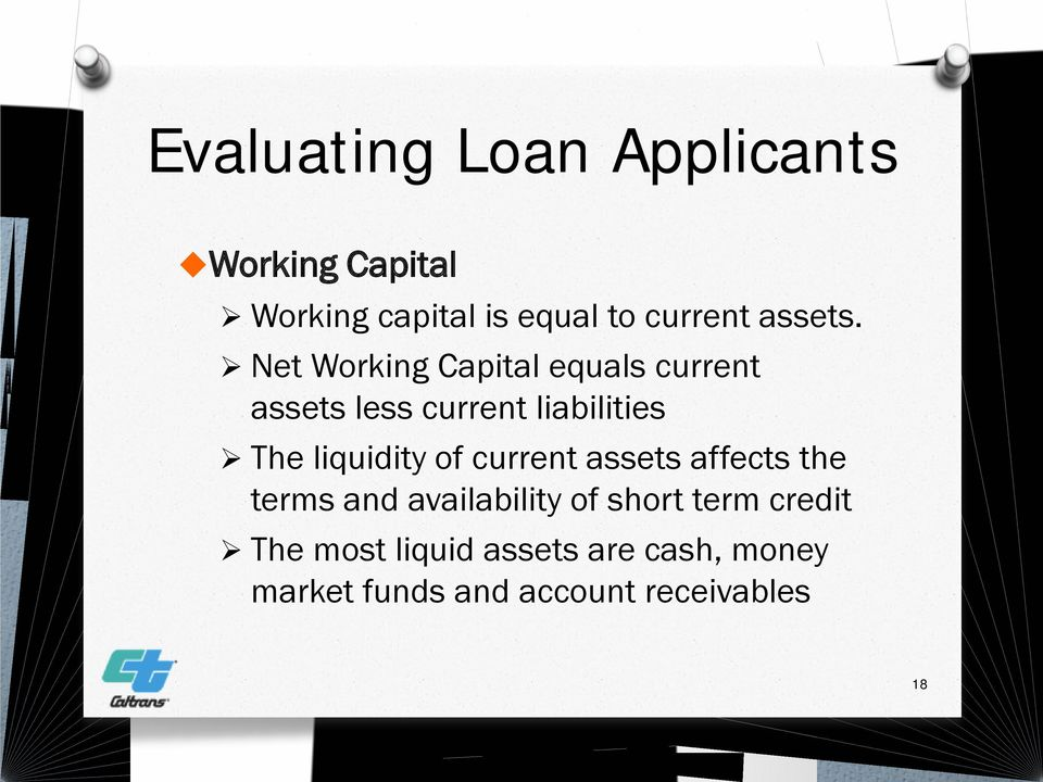 Net Working Capital equals current assets less current liabilities The