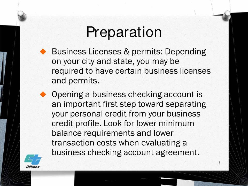 Opening a business checking account is an important first step toward separating your personal credit