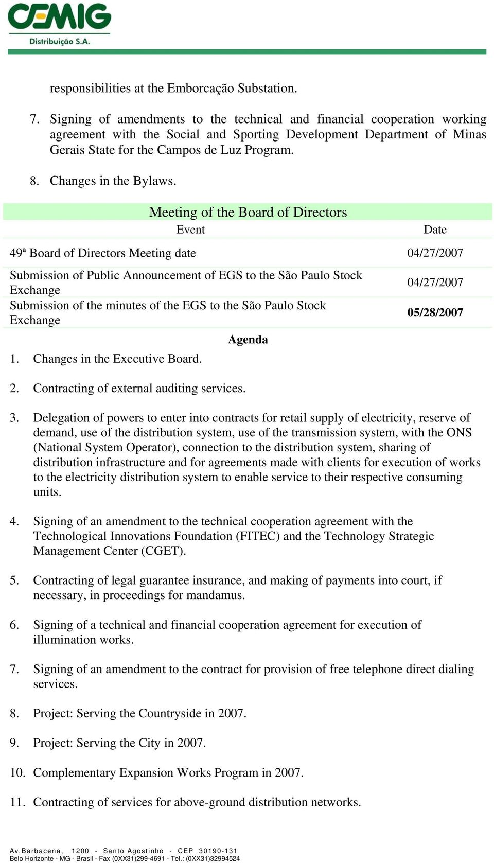 Changes in the Bylaws. 49ª Board of Directors Meeting date 04/27/2007 Submission of the minutes of the EGS to the São Paulo Stock 1. Changes in the Executive Board. 2.