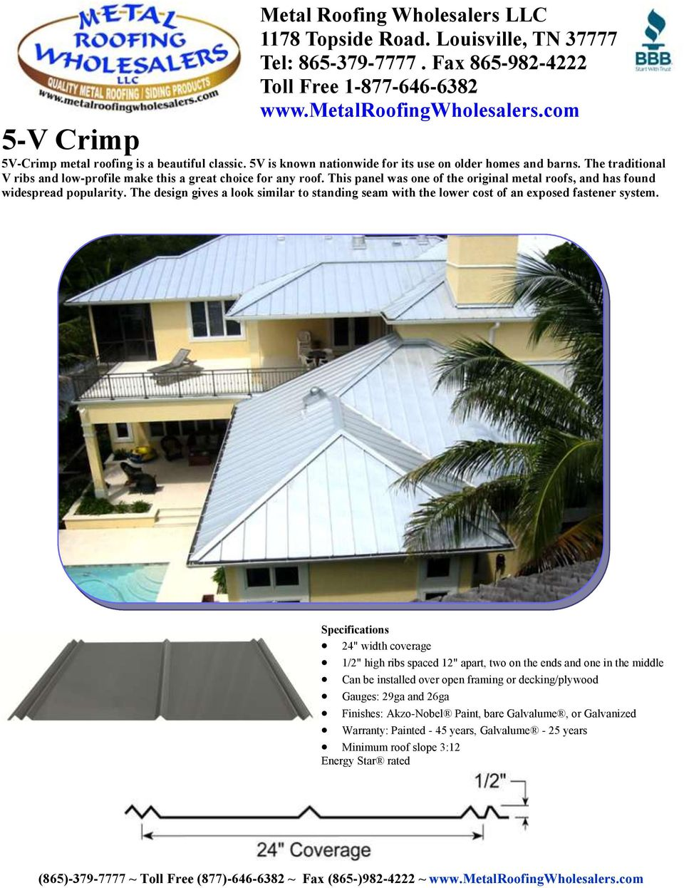The design gives a look similar to standing seam with the lower cost of an exposed fastener system.